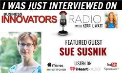 Sue Susnik Interviewed on Business Innovators Radio by Kerri Watt
